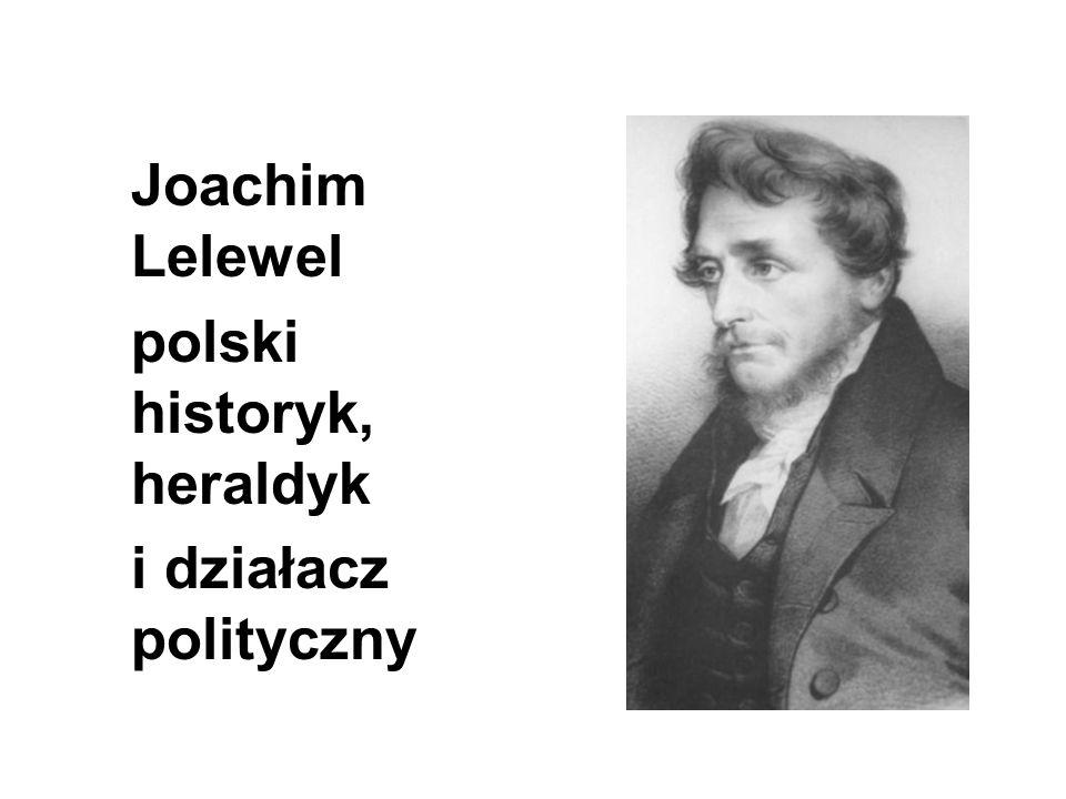 Joachim Lelewel polski historyk, heraldyk i działacz polityczny