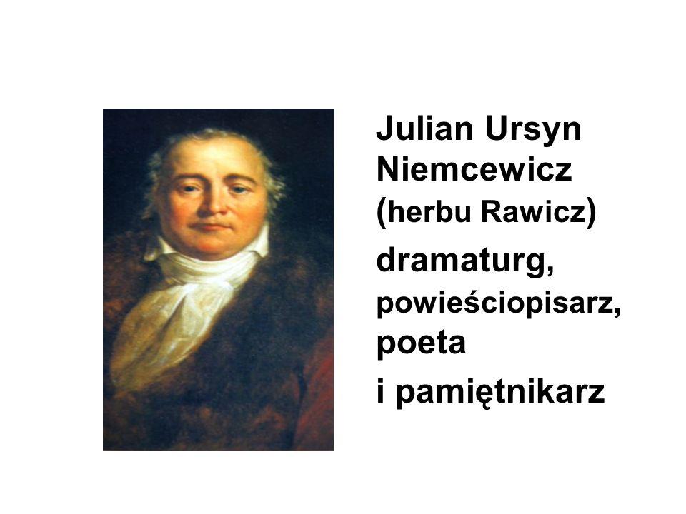 Julian Ursyn Niemcewicz ( herbu Rawicz ) dramaturg, powieściopisarz, poeta i pamiętnikarz
