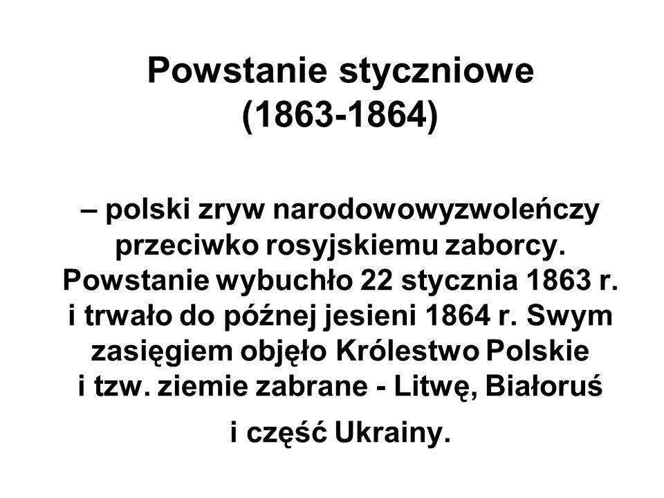 Powstanie styczniowe (1863-1864) – polski zryw narodowowyzwoleńczy przeciwko rosyjskiemu zaborcy. Powstanie wybuchło 22 stycznia 1863 r. i trwało do p