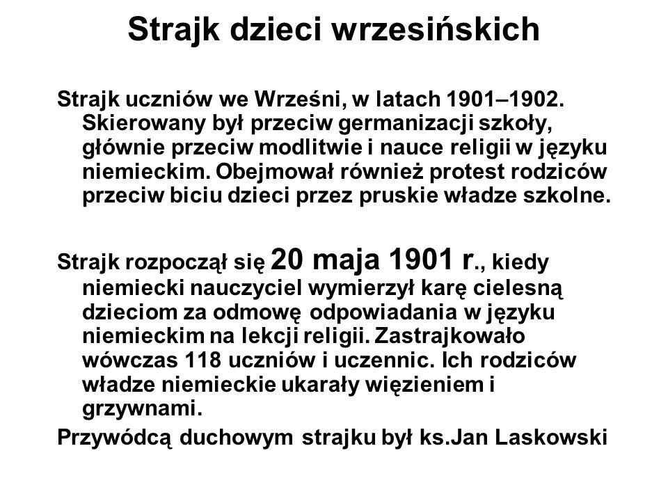 Strajk dzieci wrzesińskich Strajk uczniów we Wrześni, w latach 1901–1902. Skierowany był przeciw germanizacji szkoły, głównie przeciw modlitwie i nauc