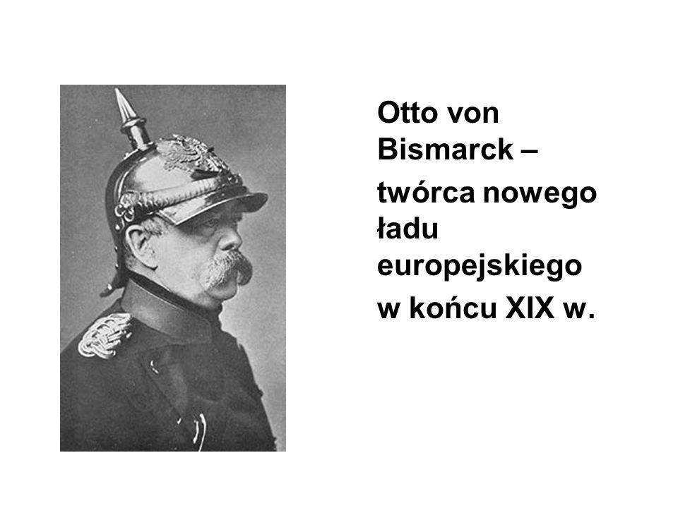 Otto von Bismarck – twórca nowego ładu europejskiego w końcu XIX w.