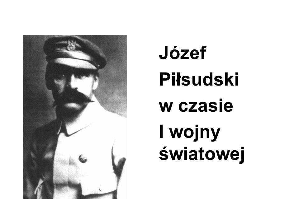 Józef Piłsudski w czasie I wojny światowej