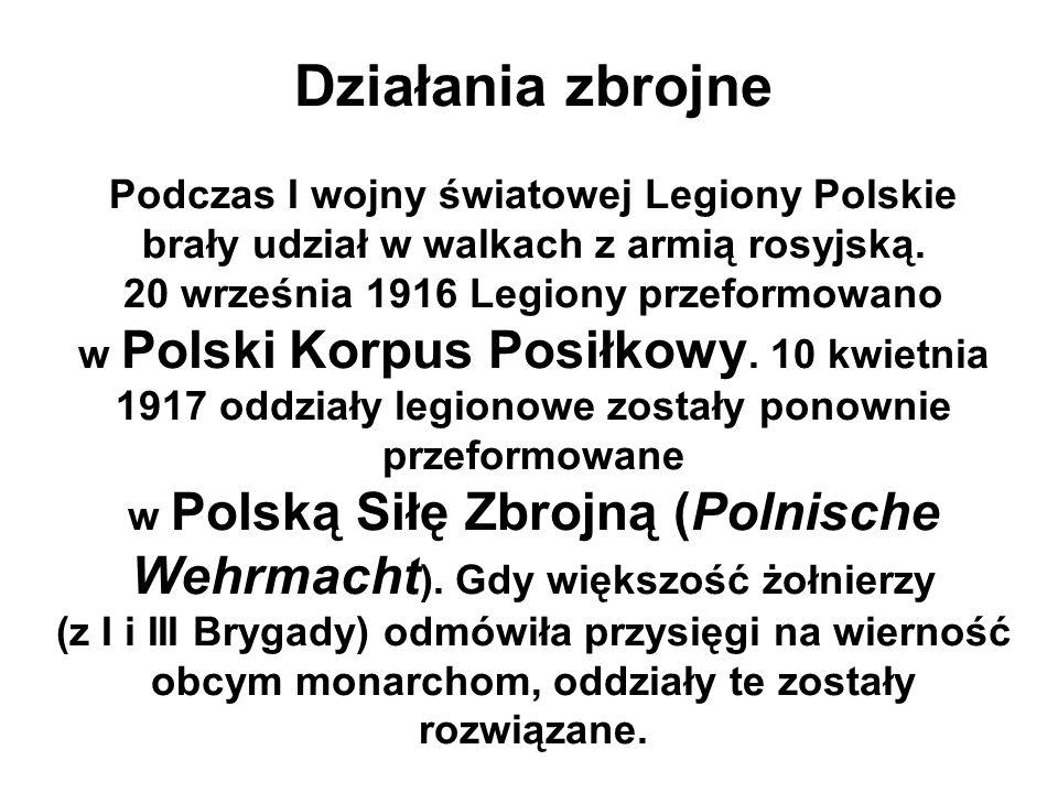 Działania zbrojne Podczas I wojny światowej Legiony Polskie brały udział w walkach z armią rosyjską. 20 września 1916 Legiony przeformowano w Polski K