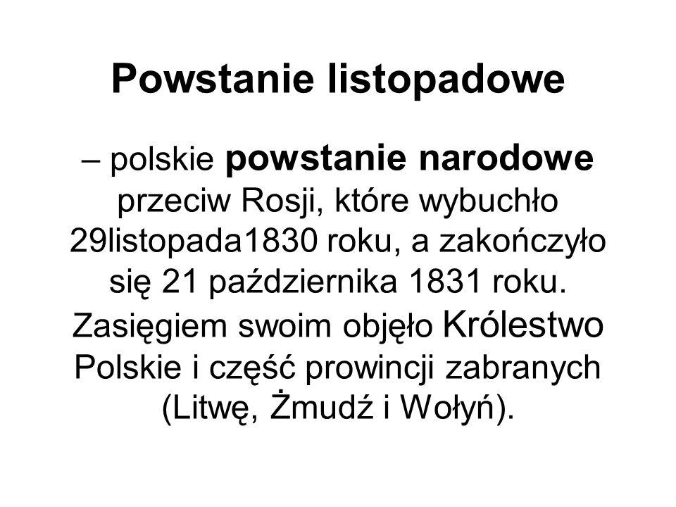 Powstanie listopadowe – polskie powstanie narodowe przeciw Rosji, które wybuchło 29listopada1830 roku, a zakończyło się 21 października 1831 roku. Zas