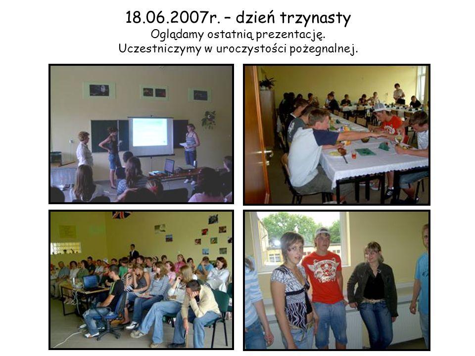 18.06.2007r. – dzień trzynasty Oglądamy ostatnią prezentację.