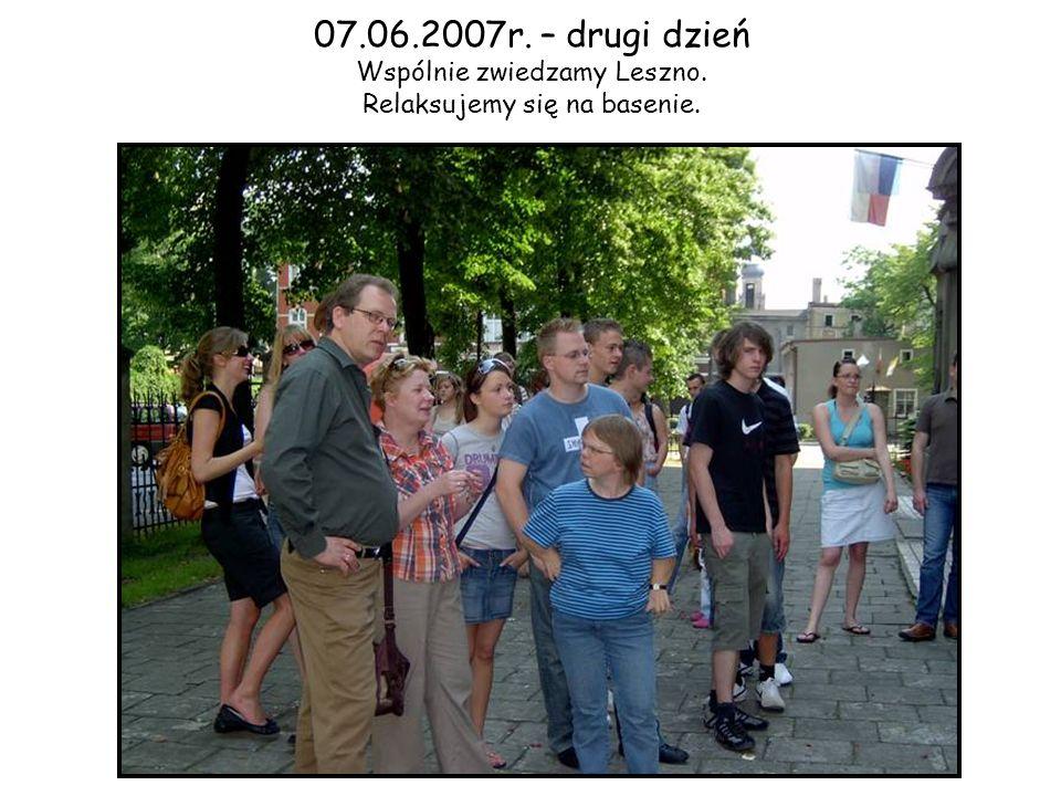 07.06.2007r. – drugi dzień Wspólnie zwiedzamy Leszno. Relaksujemy się na basenie.