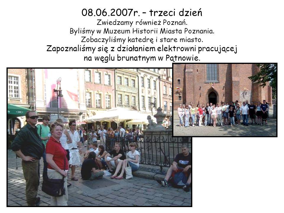 08.06.2007r. – trzeci dzień Zwiedzamy również Poznań.