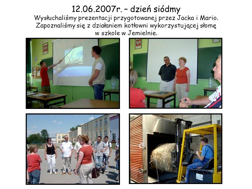 12.06.2007r. – dzień siódmy Wysłuchaliśmy prezentacji przygotowanej przez Jacka i Mario.