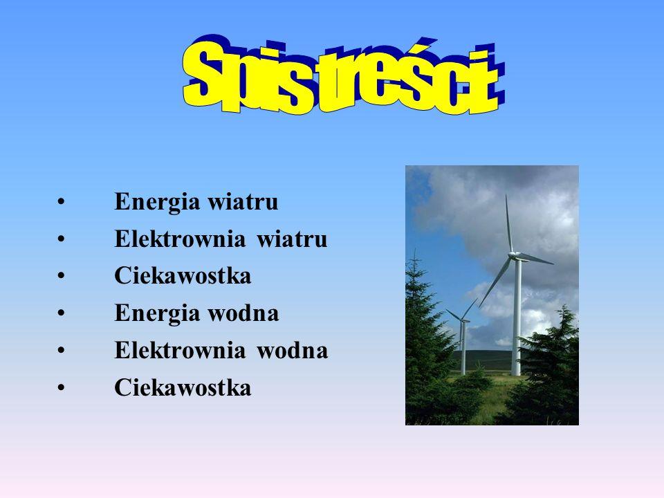 Energia wiatru Elektrownia wiatru Ciekawostka Energia wodna Elektrownia wodna Ciekawostka