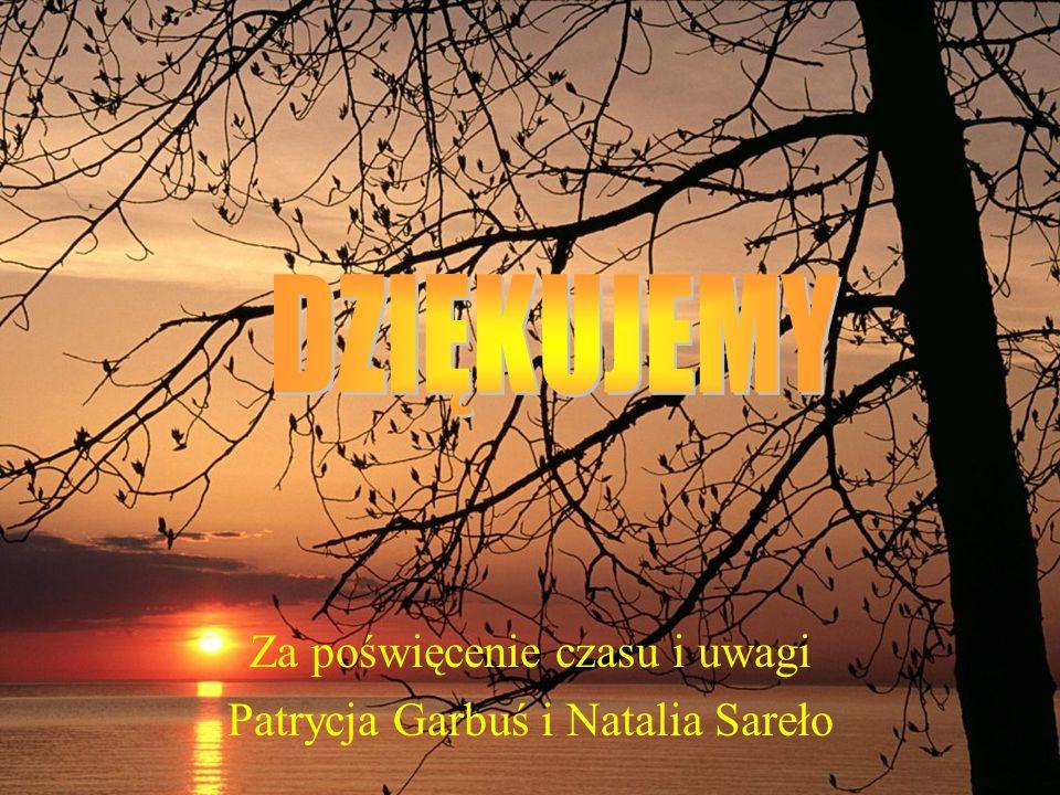 Za poświęcenie czasu i uwagi Patrycja Garbuś i Natalia Sareło