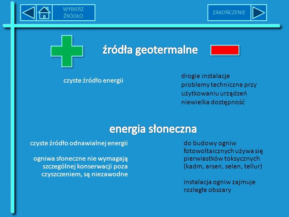 WYBIERZ ŹRÓDŁO wykorzystują szeroko dostępne źródła energii zanieczyszczają środowisko zwiększają efekt cieplarniany powodują kwaśne deszcze stwarzają