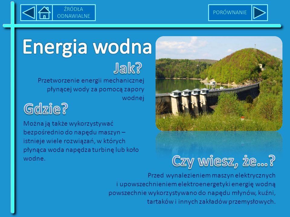 Przetworzenie energii mechanicznej płynącej wody za pomocą zapory wodnej Można ją także wykorzystywać bezpośrednio do napędu maszyn – istnieje wiele rozwiązań, w których płynąca woda napędza turbinę lub koło wodne.