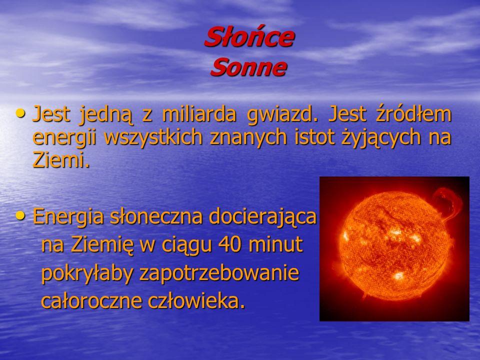 Słońce Sonne Jest jedną z miliarda gwiazd. Jest źródłem energii wszystkich znanych istot żyjących na Ziemi. Jest jedną z miliarda gwiazd. Jest źródłem