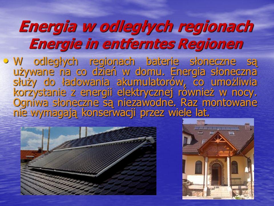Energia w odległych regionach Energie in entferntes Regionen W odległych regionach baterie słoneczne są używane na co dzień w domu. Energia słoneczna