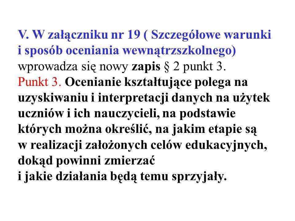 V. W załączniku nr 19 ( Szczegółowe warunki i sposób oceniania wewnątrzszkolnego) wprowadza się nowy zapis § 2 punkt 3. Punkt 3. Ocenianie kształtując
