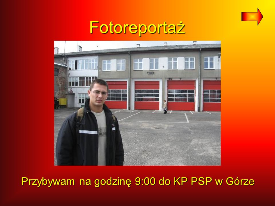 Fotoreportaż Przybywam na godzinę 9:00 do KP PSP w Górze