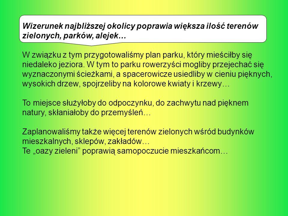 Wizerunek najbliższej okolicy poprawia większa ilość terenów zielonych, parków, alejek… W związku z tym przygotowaliśmy plan parku, który mieściłby si