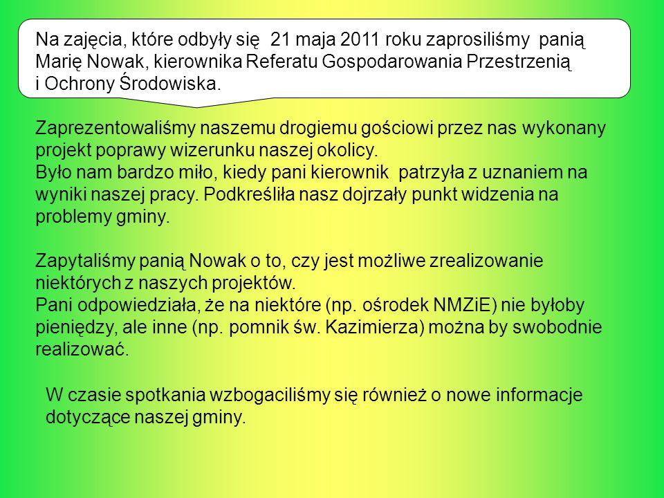 Na zajęcia, które odbyły się 21 maja 2011 roku zaprosiliśmy panią Marię Nowak, kierownika Referatu Gospodarowania Przestrzenią i Ochrony Środowiska. Z