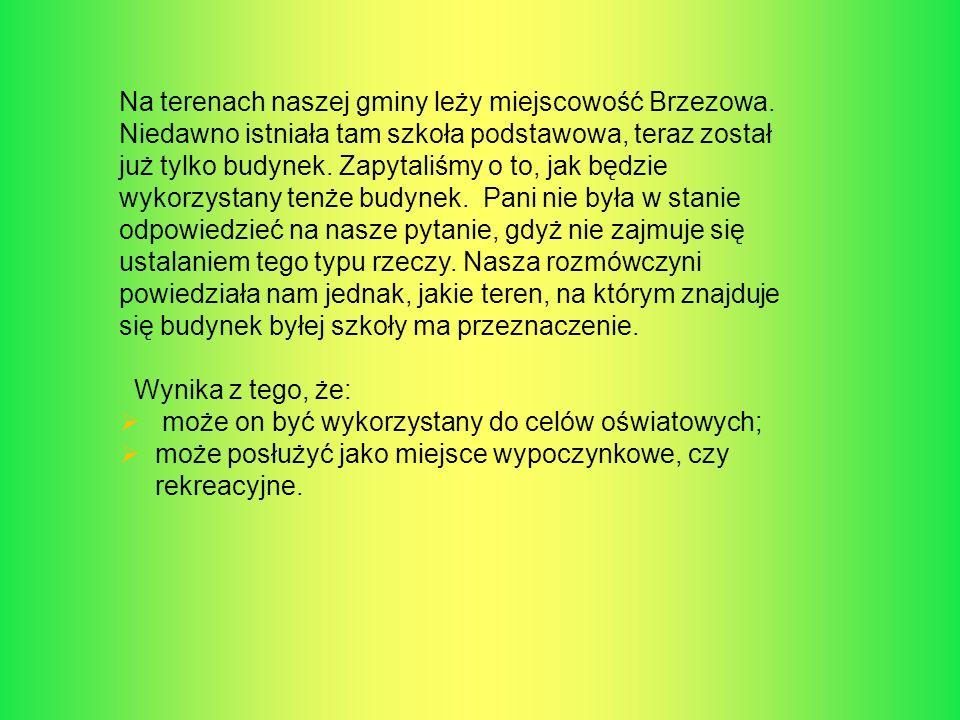 Na terenach naszej gminy leży miejscowość Brzezowa. Niedawno istniała tam szkoła podstawowa, teraz został już tylko budynek. Zapytaliśmy o to, jak będ