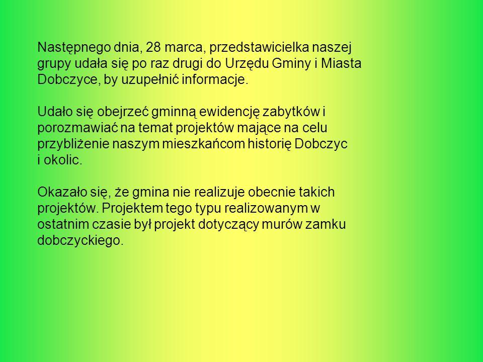 Następnego dnia, 28 marca, przedstawicielka naszej grupy udała się po raz drugi do Urzędu Gminy i Miasta Dobczyce, by uzupełnić informacje. Udało się
