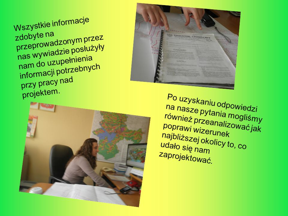 Wszystkie informacje zdobyte na przeprowadzonym przez nas wywiadzie posłużyły nam do uzupełnienia informacji potrzebnych przy pracy nad projektem. Po