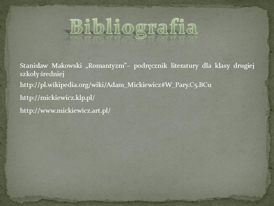 Stanisław Makowski Romantyzm– podręcznik literatury dla klasy drugiej szkoły średniej http://pl.wikipedia.org/wiki/Adam_Mickiewicz#W_Pary.C5.BCu http://mickiewicz.klp.pl/ http://www.mickiewicz.art.pl/