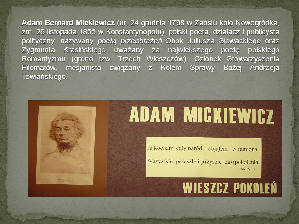 Adam Bernard Mickiewicz (ur.24 grudnia 1798 w Zaosiu koło Nowogródka, zm.