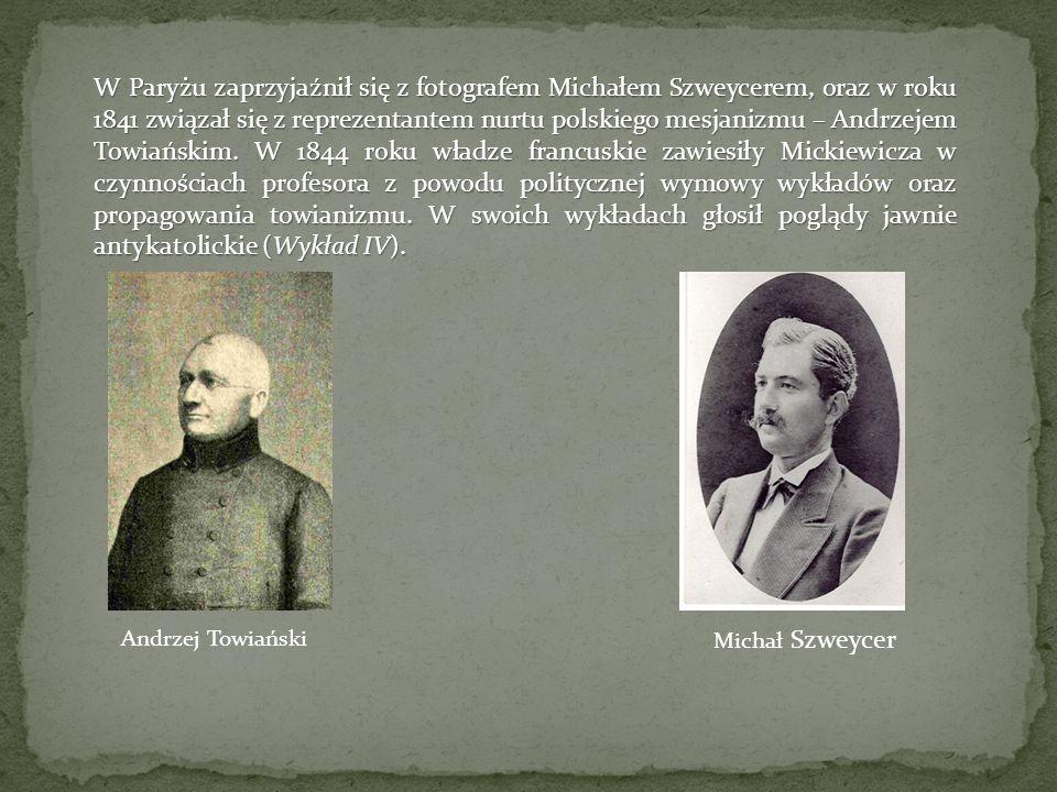 W Paryżu zaprzyjaźnił się z fotografem Michałem Szweycerem, oraz w roku 1841 związał się z reprezentantem nurtu polskiego mesjanizmu – Andrzejem Towiańskim.