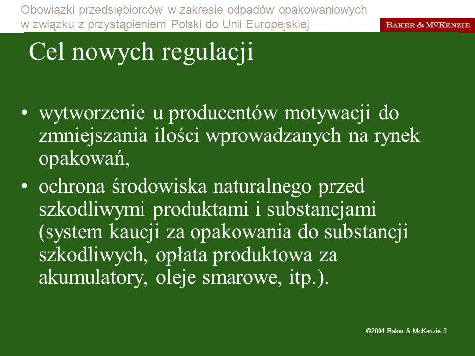 Obowiązki przedsiębiorców w zakresie odpadów opakowaniowych w związku z przystąpieniem Polski do Unii Europejskiej ©2004 Baker & McKenzie 14 Zmiany, które weszły w życie od 1 stycznia 2004 r.: obowiązkowi opłatowemu podlegają poszczególne kategorie opakowań bez względu na symbol PKWiU systematyczne zwiększanie limitów odzysku i recyklingu aż do 2007 r.