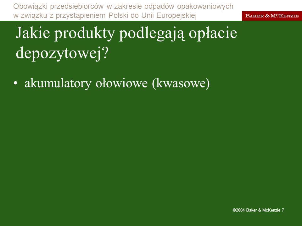 Obowiązki przedsiębiorców w zakresie odpadów opakowaniowych w związku z przystąpieniem Polski do Unii Europejskiej ©2004 Baker & McKenzie 8 Jakie rodzaje opakowań podlegają opłacie produktowej.