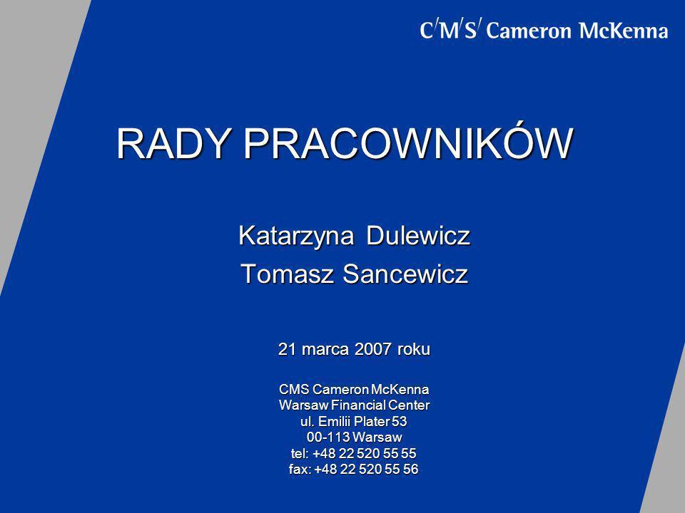 RADY PRACOWNIKÓW Katarzyna Dulewicz Tomasz Sancewicz 21 marca 2007 roku CMS Cameron McKenna Warsaw Financial Center ul. Emilii Plater 53 00-113 Warsaw