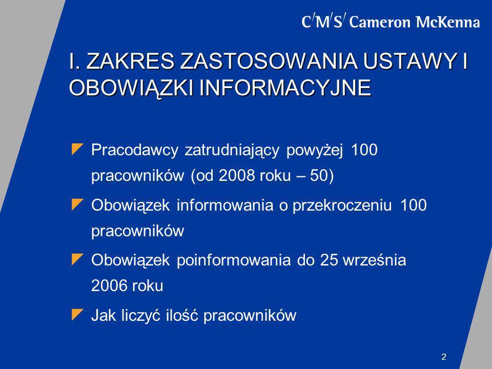 2 I. ZAKRES ZASTOSOWANIA USTAWY I OBOWIĄZKI INFORMACYJNE Pracodawcy zatrudniający powyżej 100 pracowników (od 2008 roku – 50) Obowiązek informowania o