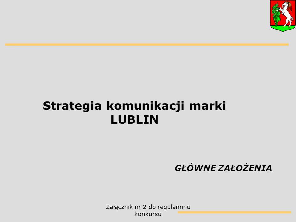 Załącznik nr 2 do regulaminu konkursu Strategia komunikacji marki LUBLIN GŁÓWNE ZAŁOŻENIA