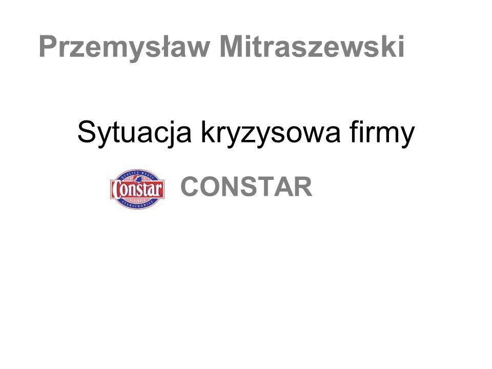 Sytuacja kryzysowa firmy CONSTAR Przemysław Mitraszewski