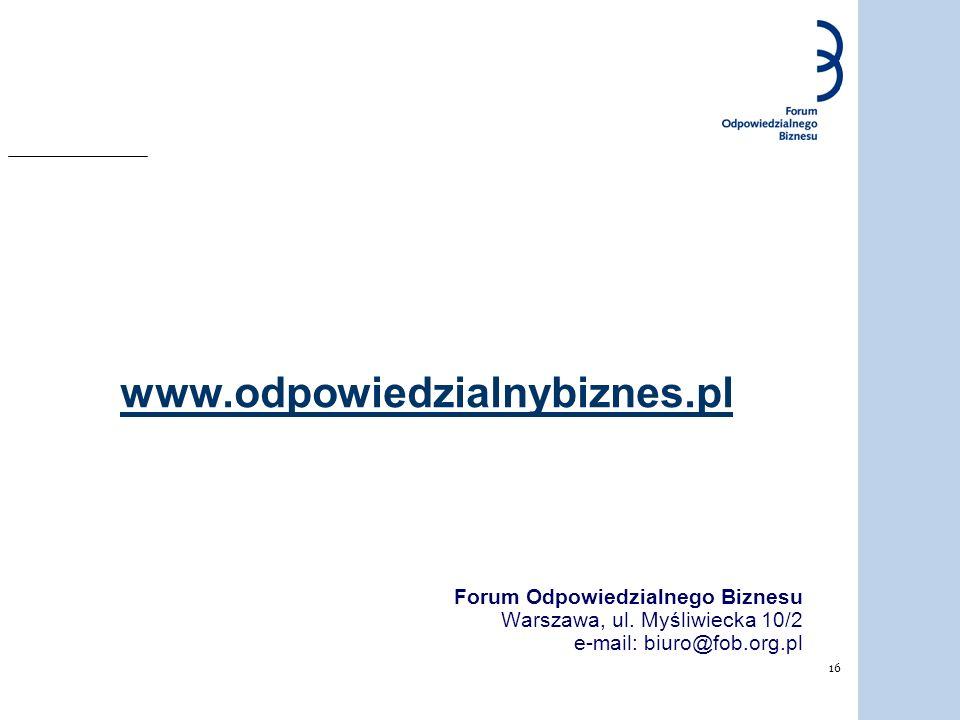 16 www.odpowiedzialnybiznes.pl Forum Odpowiedzialnego Biznesu Warszawa, ul. Myśliwiecka 10/2 e-mail: biuro@fob.org.pl