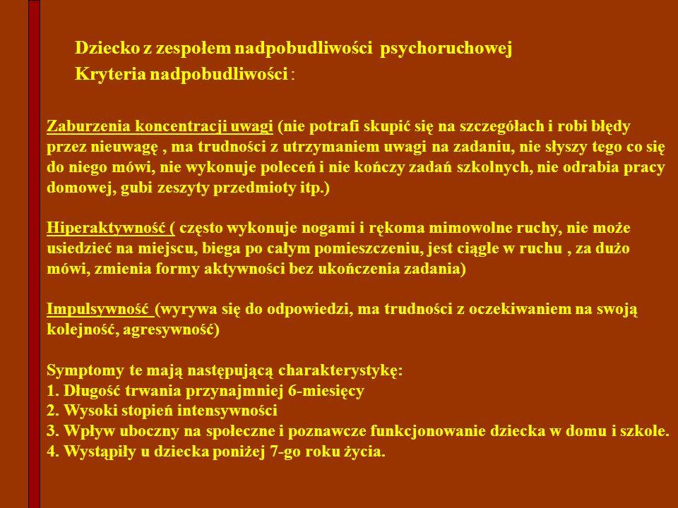 Dziecko z zespołem nadpobudliwości psychoruchowej Kryteria nadpobudliwości : Zaburzenia koncentracji uwagi (nie potrafi skupić się na szczegółach i ro