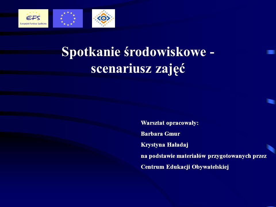 Spotkanie środowiskowe - scenariusz zajęć Warsztat opracowały: Barbara Gmur Krystyna Haładaj na podstawie materiałów przygotowanych przez Centrum Eduk