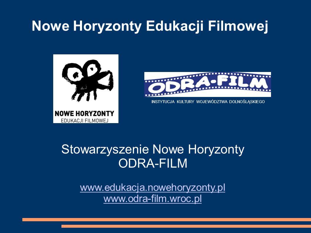 Nowe Horyzonty Edukacji Filmowej Stowarzyszenie Nowe Horyzonty ODRA-FILM www.edukacja.nowehoryzonty.pl www.odra-film.wroc.pl INSTYTUCJA KULTURY WOJEWÓ