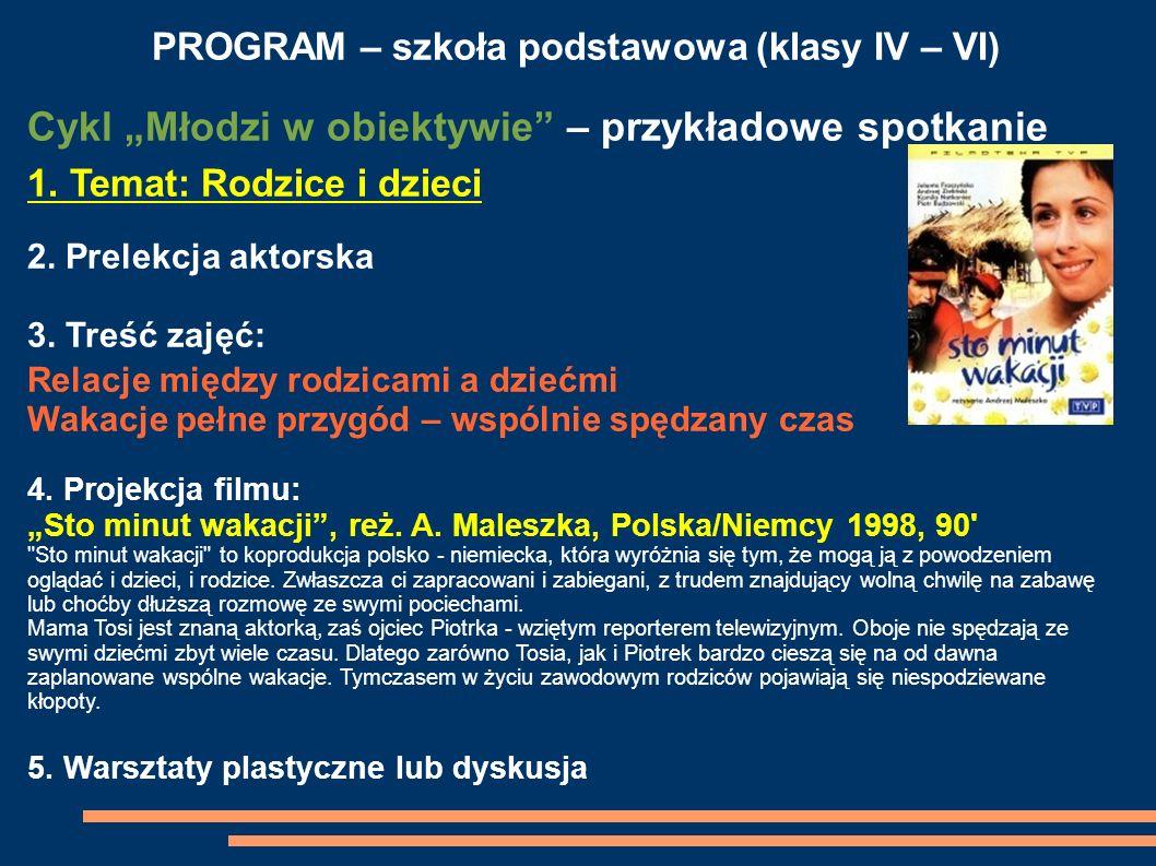 PROGRAM – szkoła podstawowa (klasy IV – VI) Cykl Młodzi w obiektywie – przykładowe spotkanie 1. Temat: Rodzice i dzieci 2. Prelekcja aktorska 3. Treść