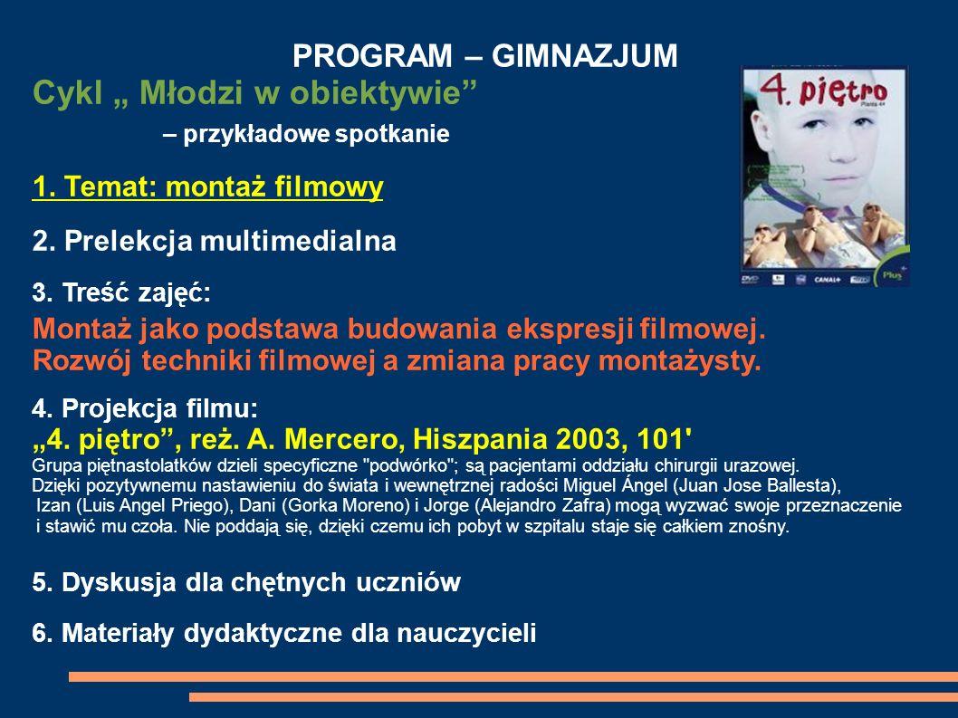 PROGRAM – GIMNAZJUM Cykl Młodzi w obiektywie – przykładowe spotkanie 1. Temat: montaż filmowy 2. Prelekcja multimedialna 3. Treść zajęć: Montaż jako p