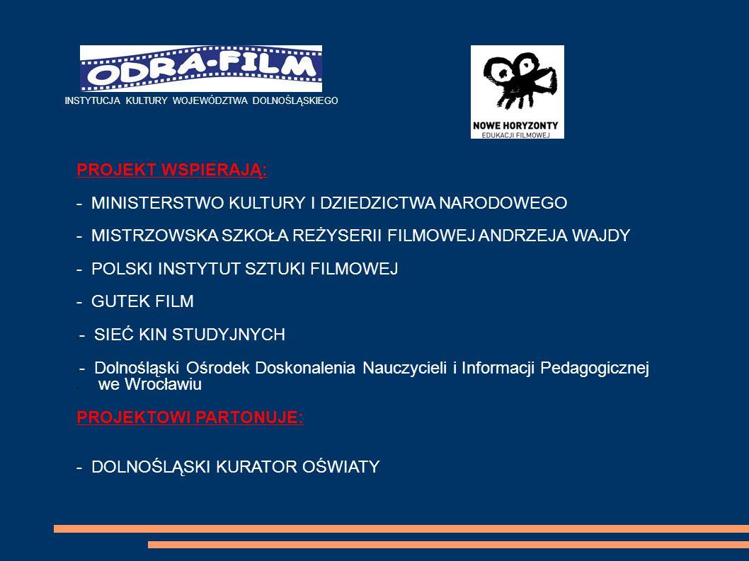 INSTYTUCJA KULTURY WOJEWÓDZTWA DOLNOŚLĄSKIEGO PROJEKT WSPIERAJĄ: - MINISTERSTWO KULTURY I DZIEDZICTWA NARODOWEGO - MISTRZOWSKA SZKOŁA REŻYSERII FILMOW
