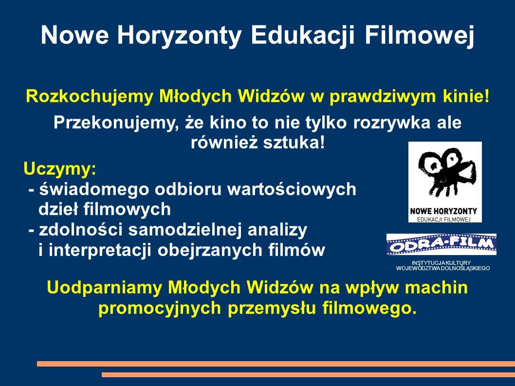 Nowe Horyzonty Edukacji Filmowej Rozkochujemy Młodych Widzów w prawdziwym kinie! Przekonujemy, że kino to nie tylko rozrywka ale również sztuka! Uczym