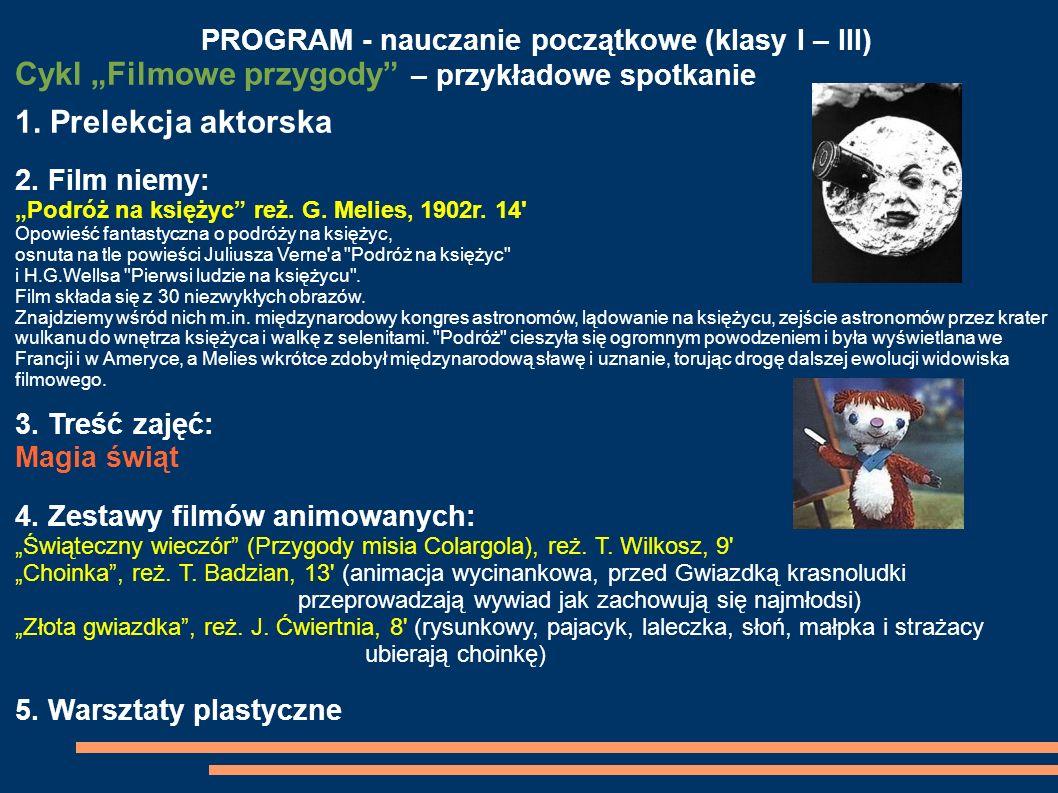 PROGRAM - nauczanie początkowe (klasy I – III) Cykl Filmowe przygody – przykładowe spotkanie 1. Prelekcja aktorska 2. Film niemy: Podróż na księżyc re