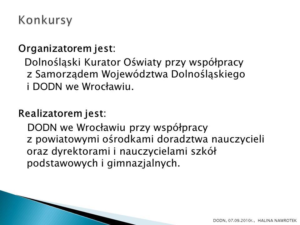 Organizatorem jest: Dolnośląski Kurator Oświaty przy współpracy z Samorządem Województwa Dolnośląskiego i D ODN we Wrocławiu. Realizatorem jest: D ODN