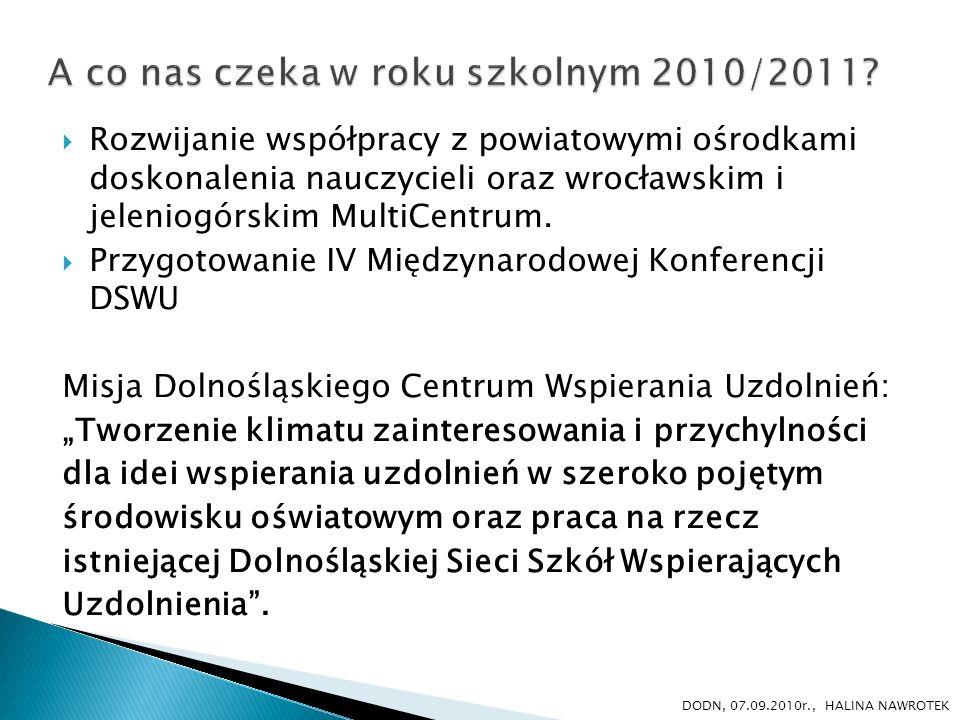 Prezentację opracowała: Koordynator Dolnośląskiego Centrum Wspierania Uzdolnień Halina Nawrotek e-mail: halina.nawrotek@dodn.wroclaw.pl DODN, 07.09.2010r., HALINA NAWROTEK