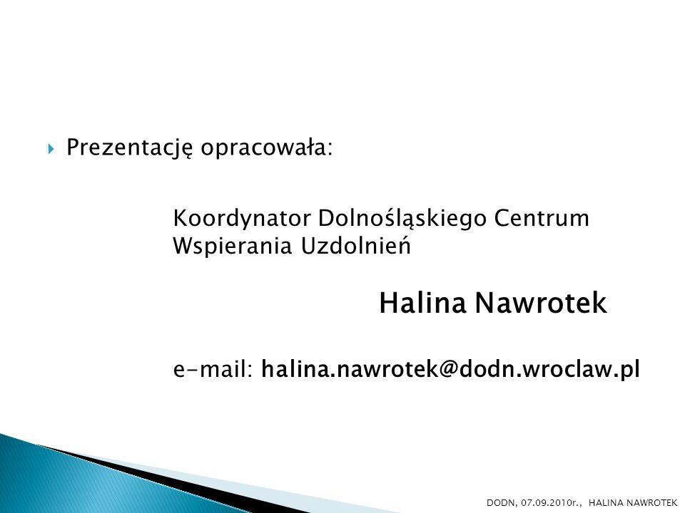 Prezentację opracowała: Koordynator Dolnośląskiego Centrum Wspierania Uzdolnień Halina Nawrotek e-mail: halina.nawrotek@dodn.wroclaw.pl DODN, 07.09.20