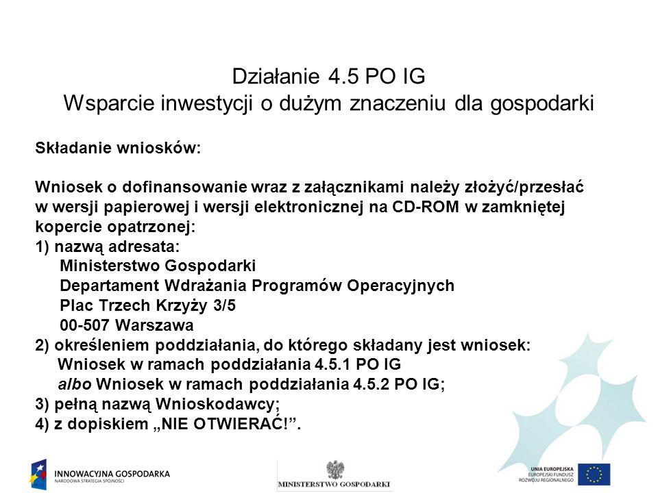 Działanie 4.5 PO IG Wsparcie inwestycji o dużym znaczeniu dla gospodarki Składanie wniosków: Wniosek o dofinansowanie wraz z załącznikami należy złoży
