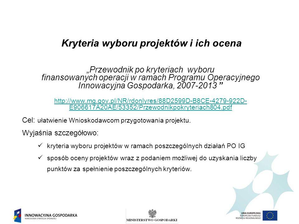 Przewodnik po kryteriach wyboru finansowanych operacji w ramach Programu Operacyjnego Innowacyjna Gospodarka, 2007-2013 http://www.mg.gov.pl/NR/rdonly