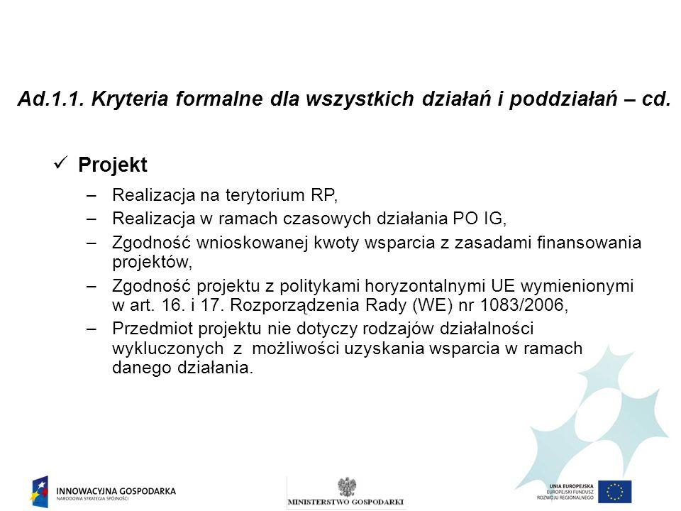 Ad.1.1. Kryteria formalne dla wszystkich działań i poddziałań – cd. Projekt –Realizacja na terytorium RP, –Realizacja w ramach czasowych działania PO