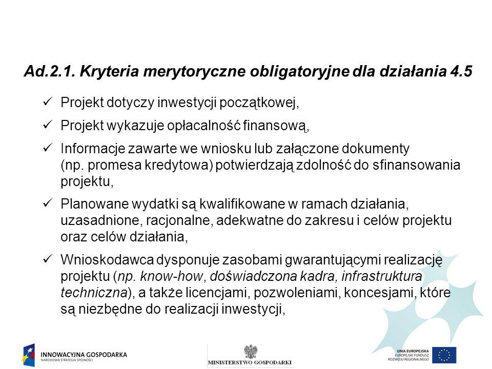 Ad.2.1. Kryteria merytoryczne obligatoryjne dla działania 4.5 Projekt dotyczy inwestycji początkowej, Projekt wykazuje opłacalność finansową, Informac